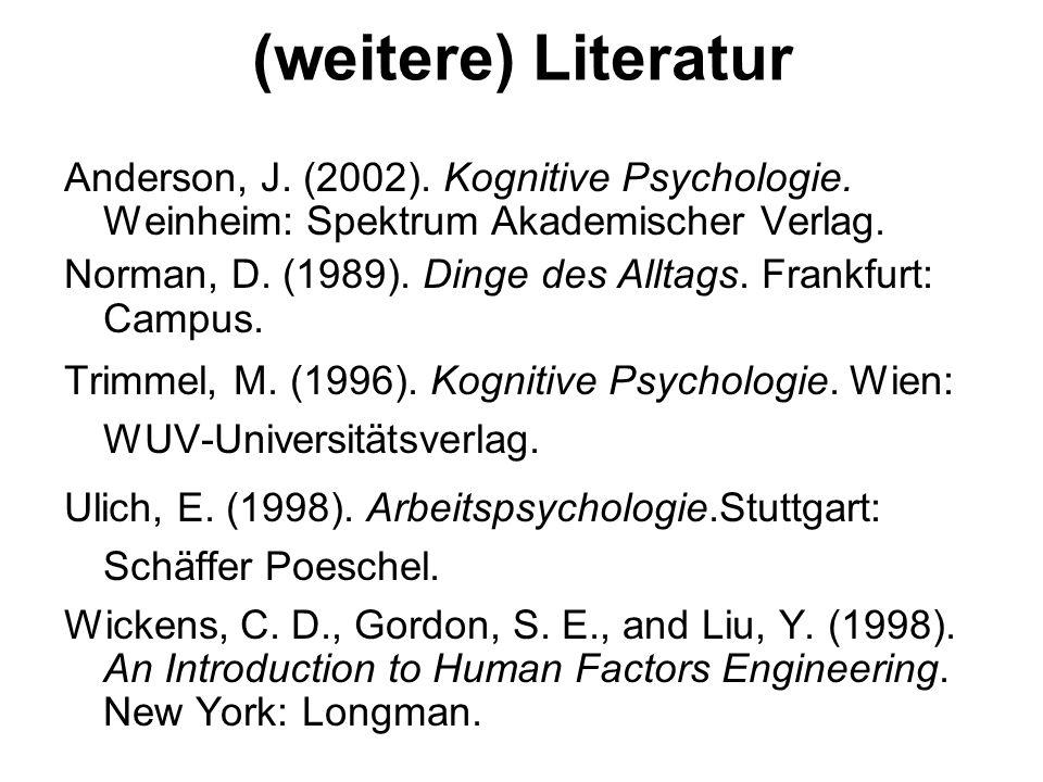 (weitere) Literatur Anderson, J. (2002). Kognitive Psychologie. Weinheim: Spektrum Akademischer Verlag.