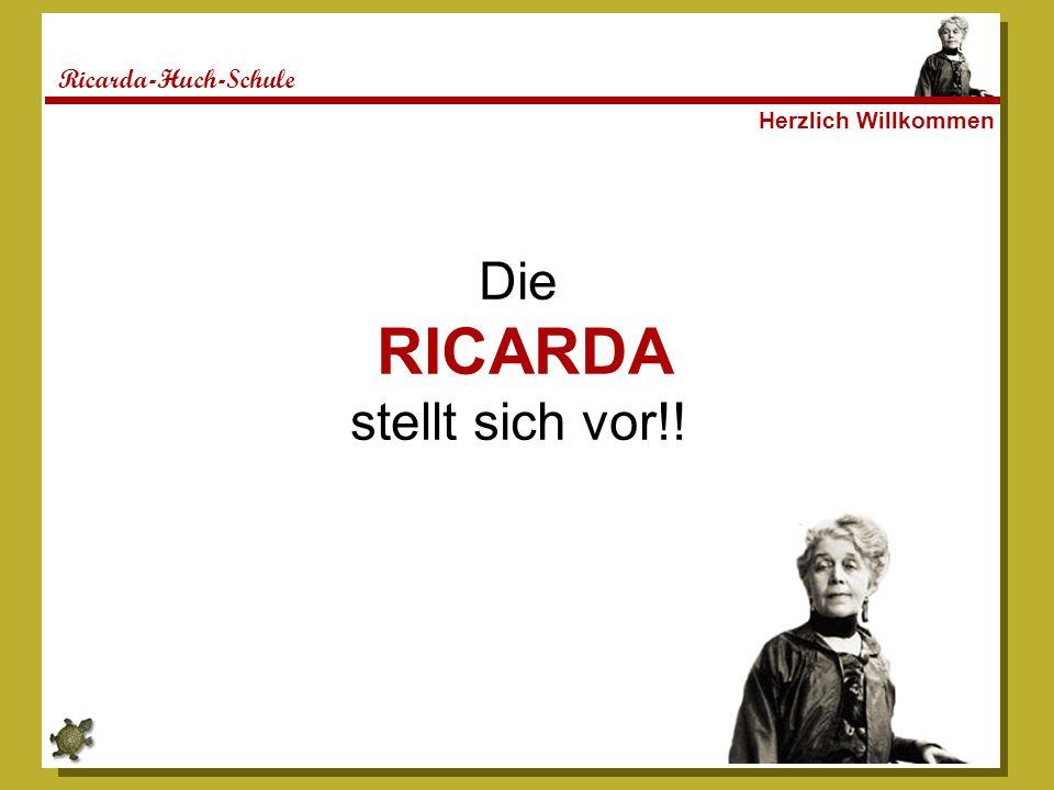Ricarda-Huch-Schule Herzlich Willkommen Die RICARDA stellt sich vor!!