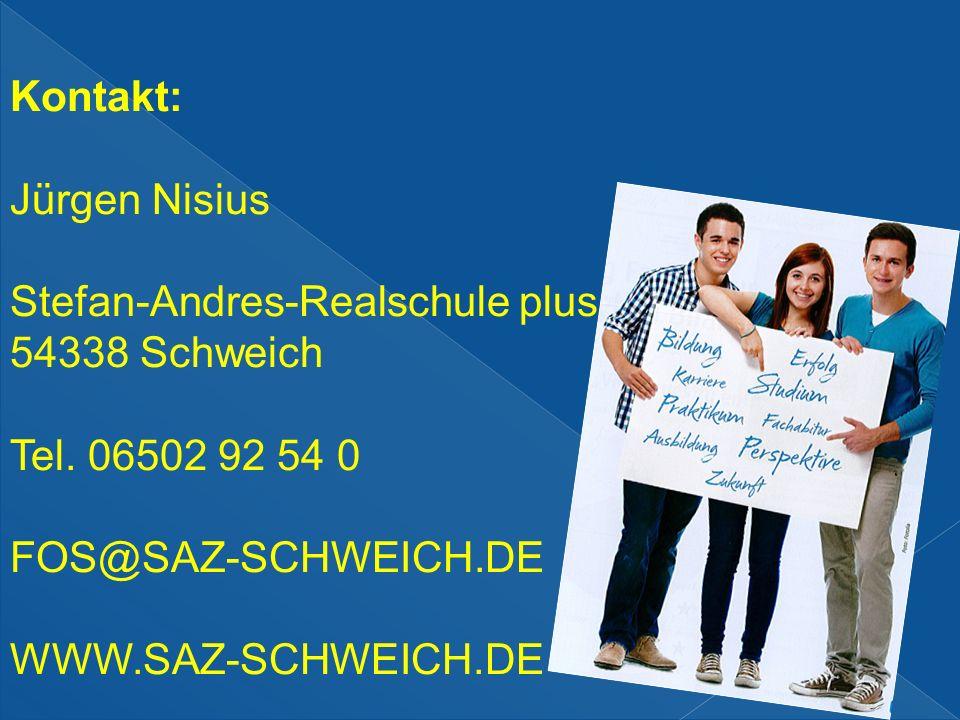 Kontakt: Jürgen Nisius. Stefan-Andres-Realschule plus. 54338 Schweich. Tel. 06502 92 54 0. FOS@SAZ-SCHWEICH.DE.