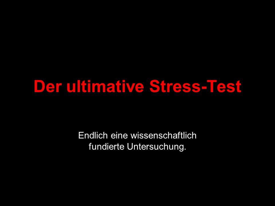 Der ultimative Stress-Test