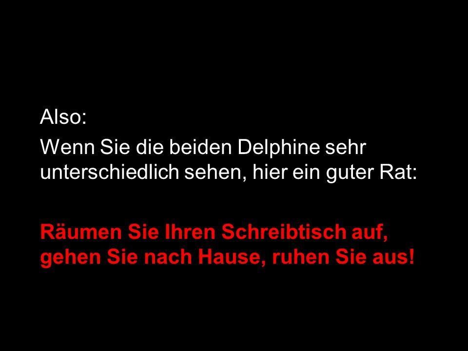 Also: Wenn Sie die beiden Delphine sehr unterschiedlich sehen, hier ein guter Rat: