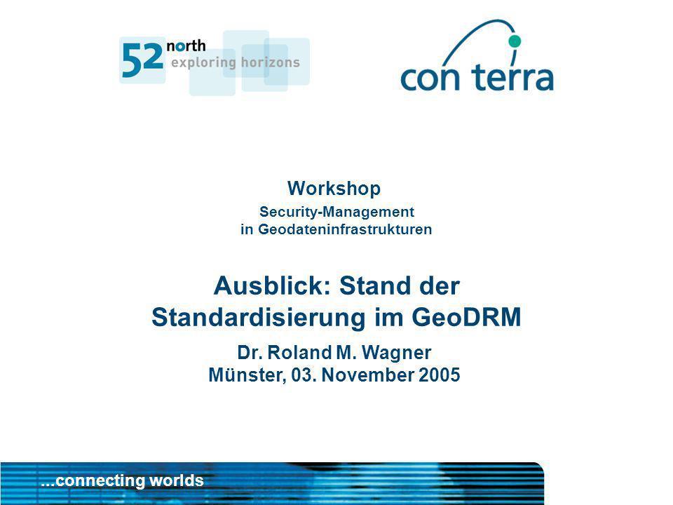 Security-Management in Geodateninfrastrukturen Ausblick: Stand der Standardisierung im GeoDRM