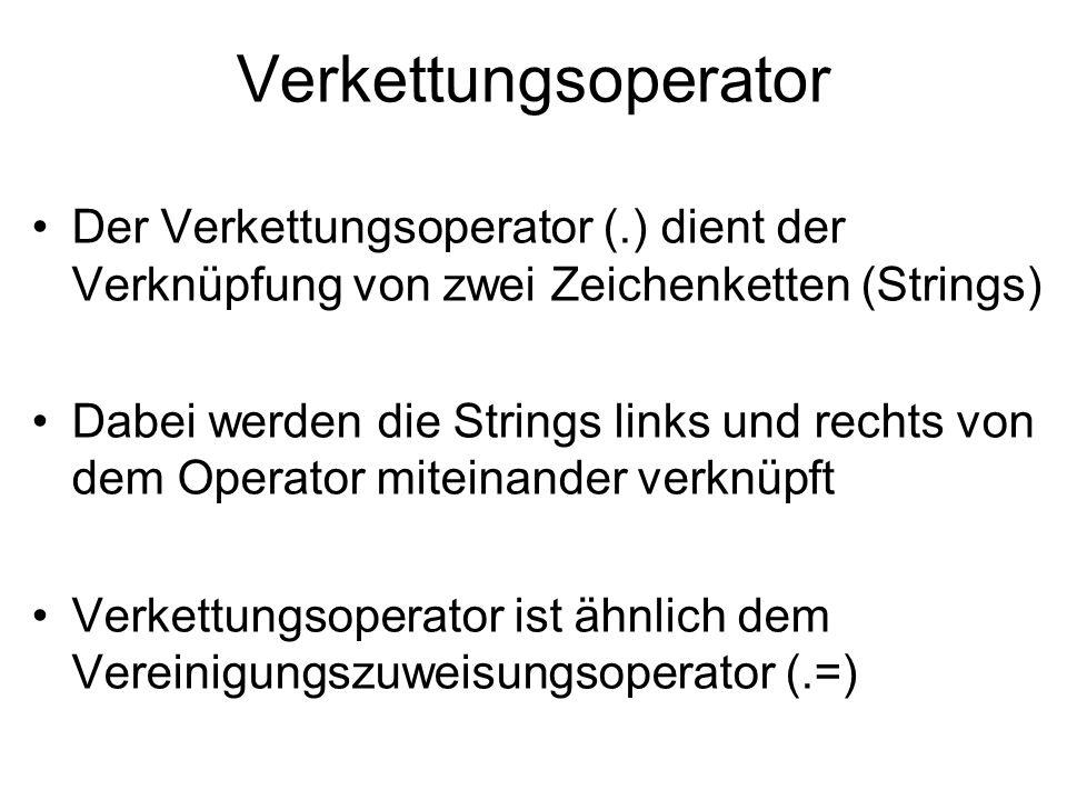 Verkettungsoperator Der Verkettungsoperator (.) dient der Verknüpfung von zwei Zeichenketten (Strings)