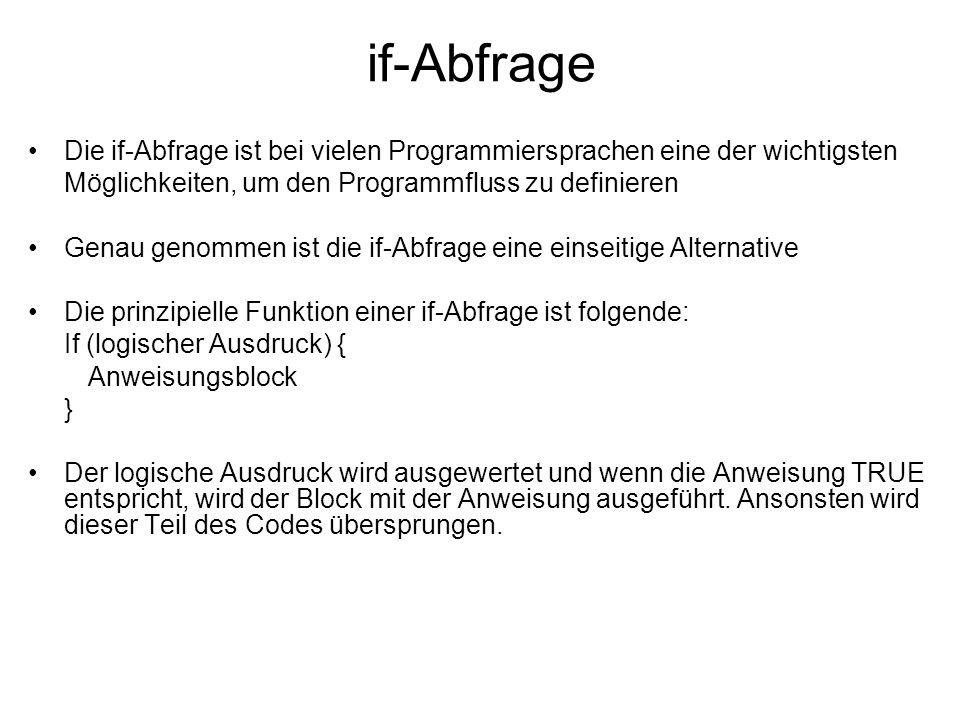 if-Abfrage Die if-Abfrage ist bei vielen Programmiersprachen eine der wichtigsten. Möglichkeiten, um den Programmfluss zu definieren.