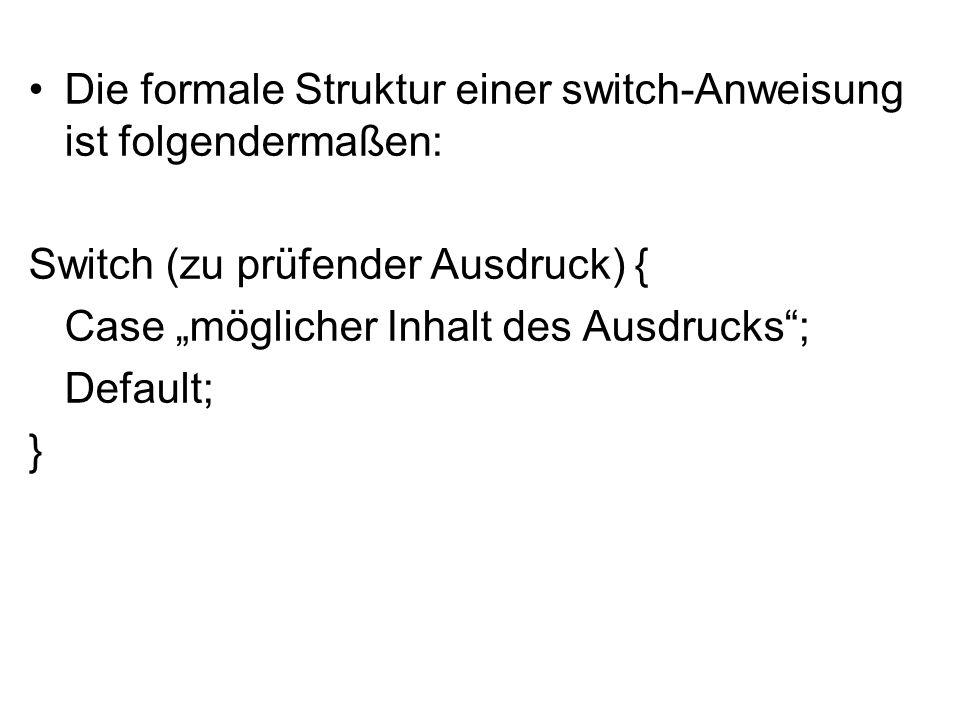 Die formale Struktur einer switch-Anweisung ist folgendermaßen: