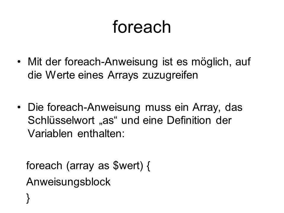 foreach Mit der foreach-Anweisung ist es möglich, auf die Werte eines Arrays zuzugreifen.