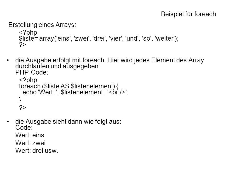 Beispiel für foreach Erstellung eines Arrays: < php $liste= array( eins , zwei , drei , vier , und , so , weiter ); >