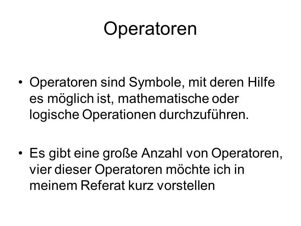Operatoren Operatoren sind Symbole, mit deren Hilfe es möglich ist, mathematische oder logische Operationen durchzuführen.