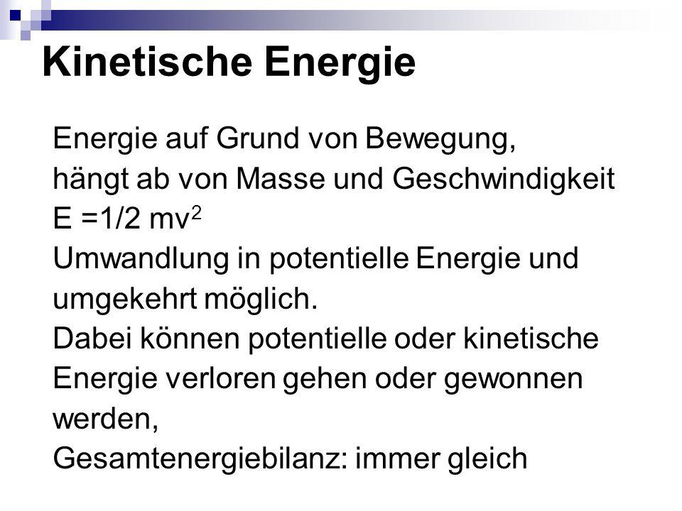 Kinetische Energie Energie auf Grund von Bewegung,