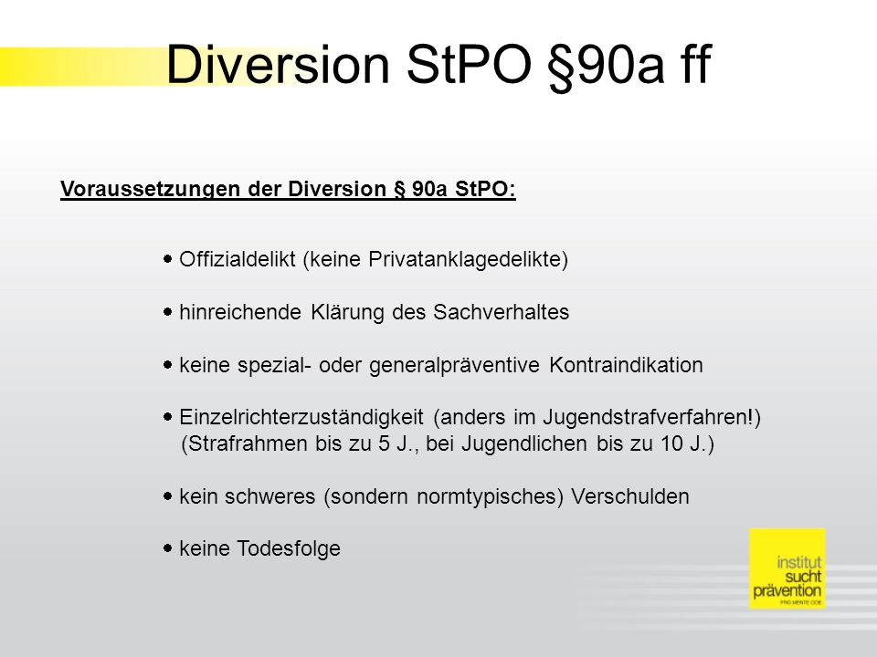 Diversion StPO §90a ff Voraussetzungen der Diversion § 90a StPO: