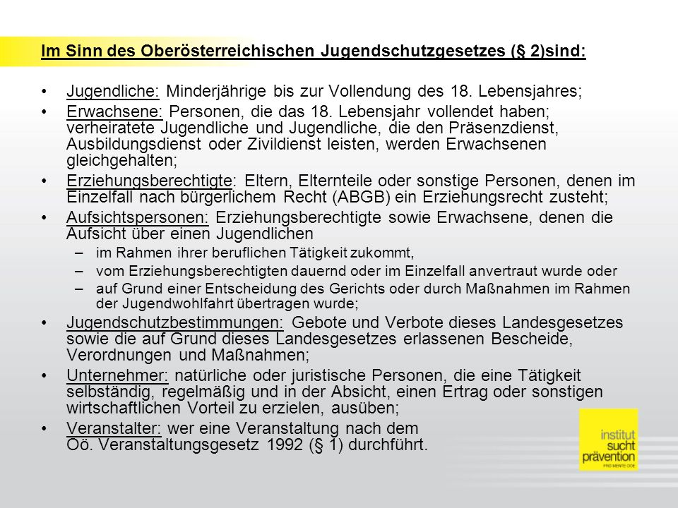Im Sinn des Oberösterreichischen Jugendschutzgesetzes (§ 2)sind: