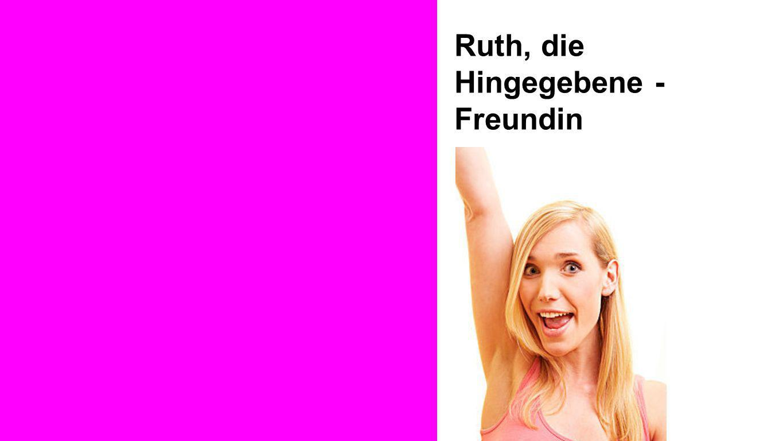 Ruth, die Hingegebene - Freundin