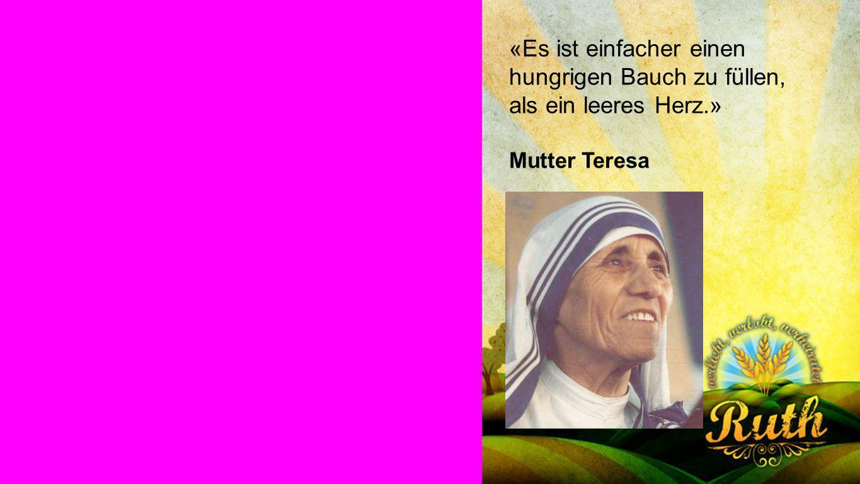 Mutter Teresa «Es ist einfacher einen hungrigen Bauch zu füllen,