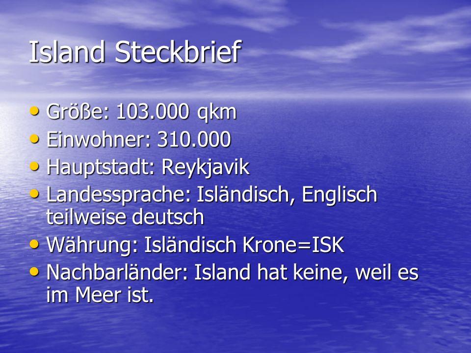 Island Steckbrief Größe: 103.000 qkm Einwohner: 310.000