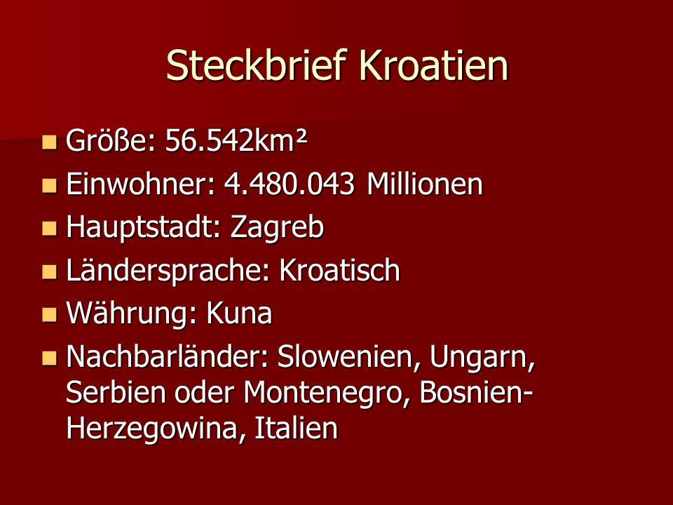 Steckbrief Kroatien Größe: 56.542km² Einwohner: 4.480.043 Millionen