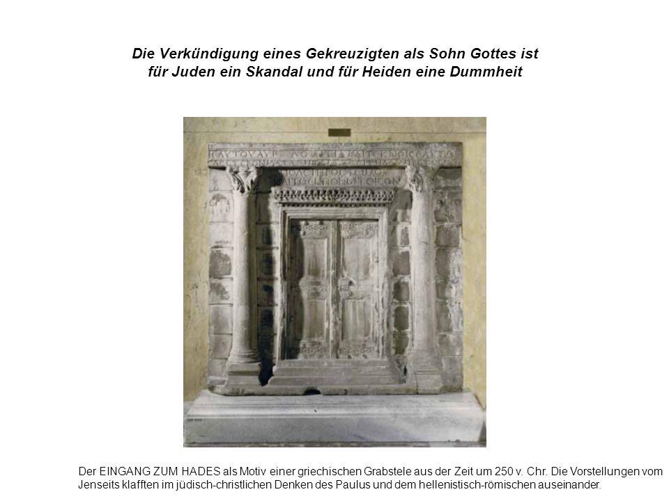 Die Verkündigung eines Gekreuzigten als Sohn Gottes ist für Juden ein Skandal und für Heiden eine Dummheit