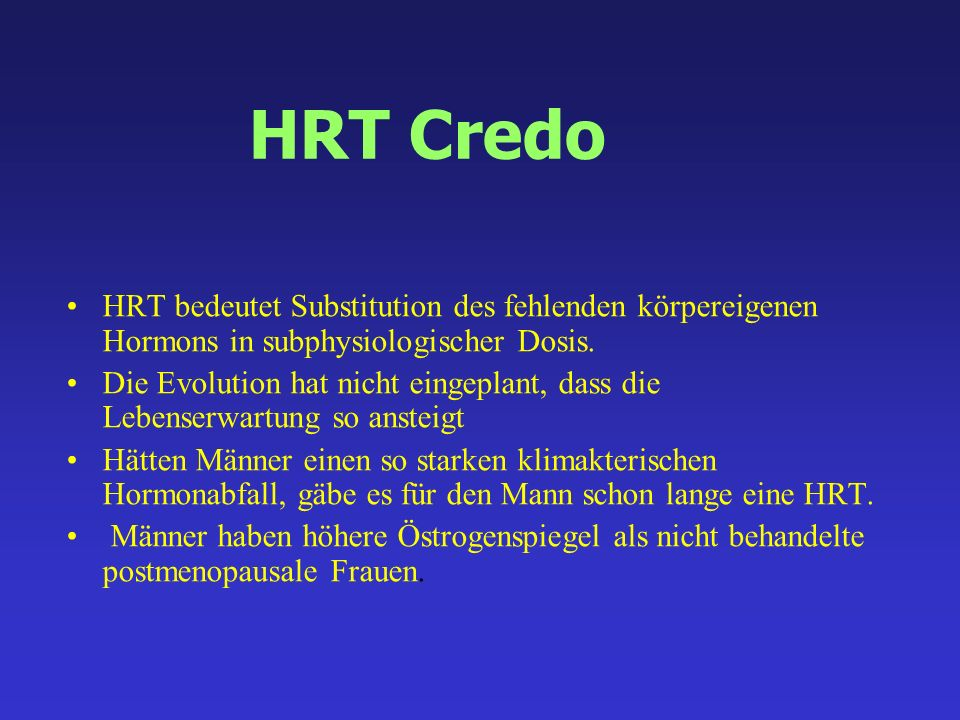 HRT Credo HRT bedeutet Substitution des fehlenden körpereigenen Hormons in subphysiologischer Dosis.