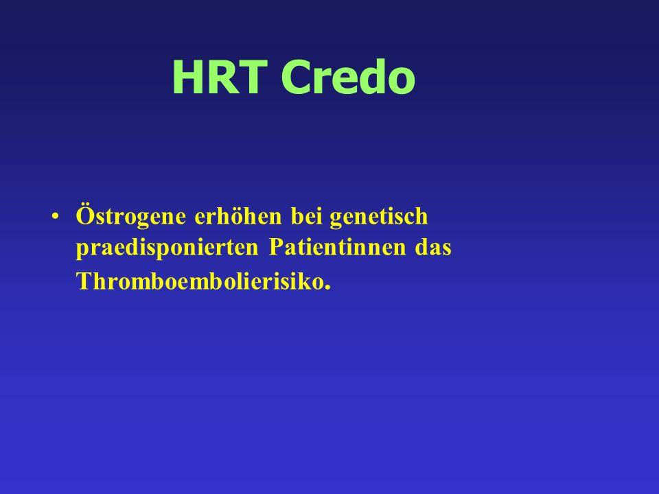 HRT Credo Östrogene erhöhen bei genetisch praedisponierten Patientinnen das Thromboembolierisiko.
