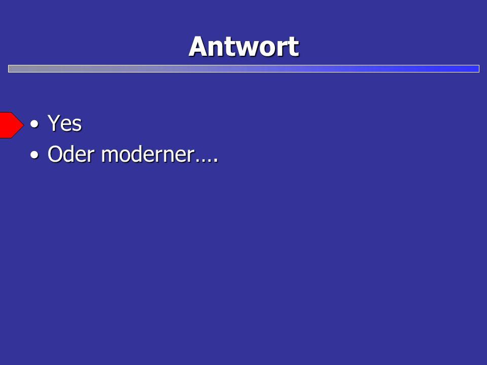 Antwort Yes Oder moderner….