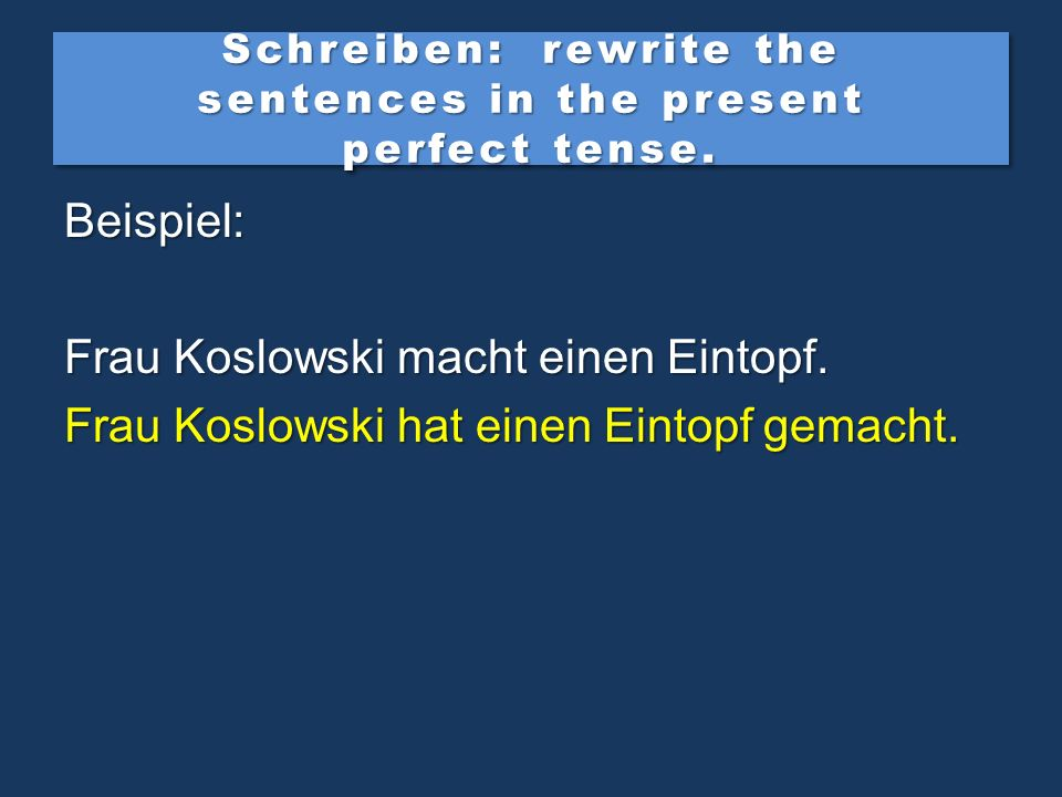 Schreiben: rewrite the sentences in the present perfect tense.