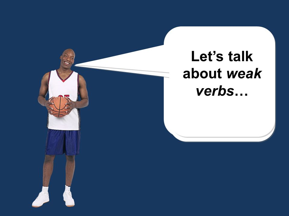 Let's talk about weak verbs…