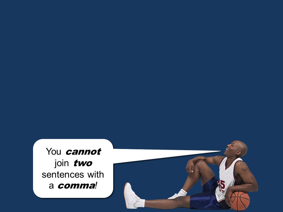 You cannot join two sentences with a comma!