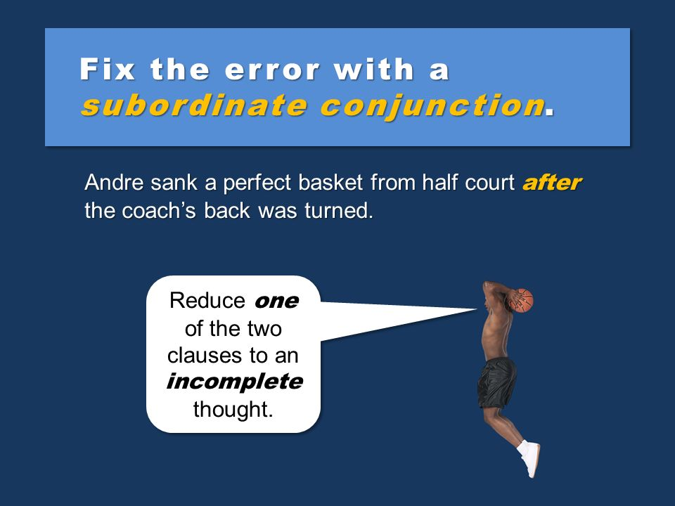 Fix the error with a subordinate conjunction.