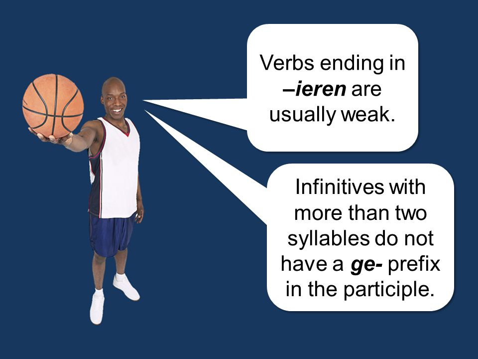 Verbs ending in –ieren are usually weak.