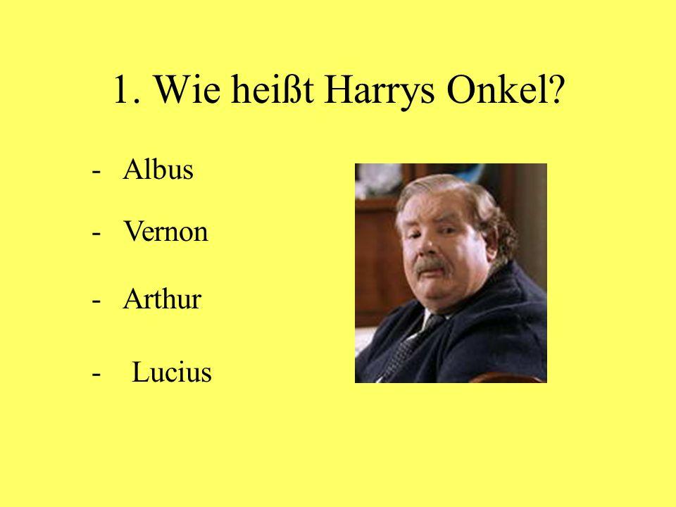 1. Wie heißt Harrys Onkel - Albus - Vernon - Arthur - Lucius
