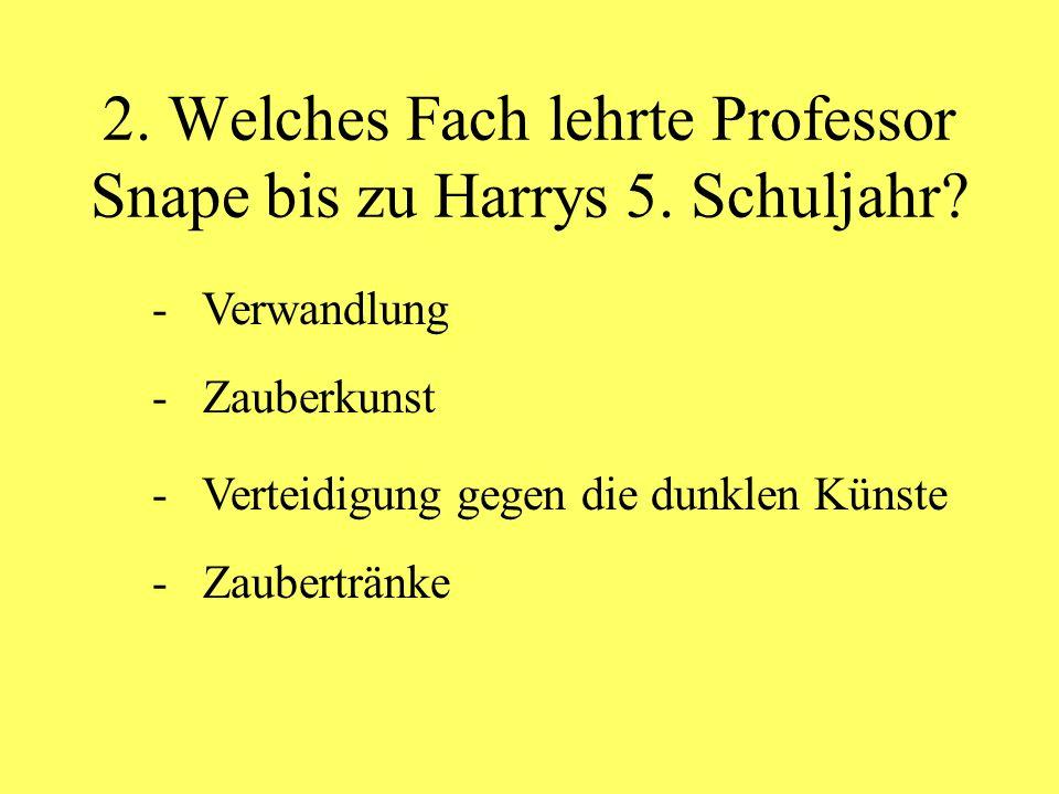 2. Welches Fach lehrte Professor Snape bis zu Harrys 5. Schuljahr