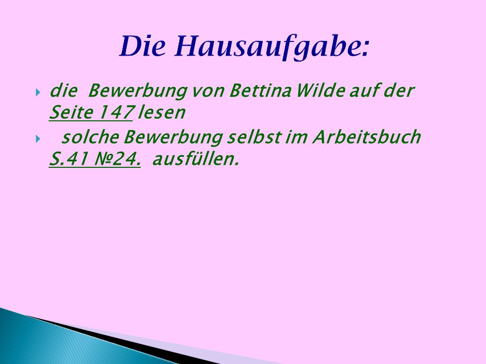 Die Hausaufgabe: die Bewerbung von Bettina Wilde auf der Seite 147 lesen.