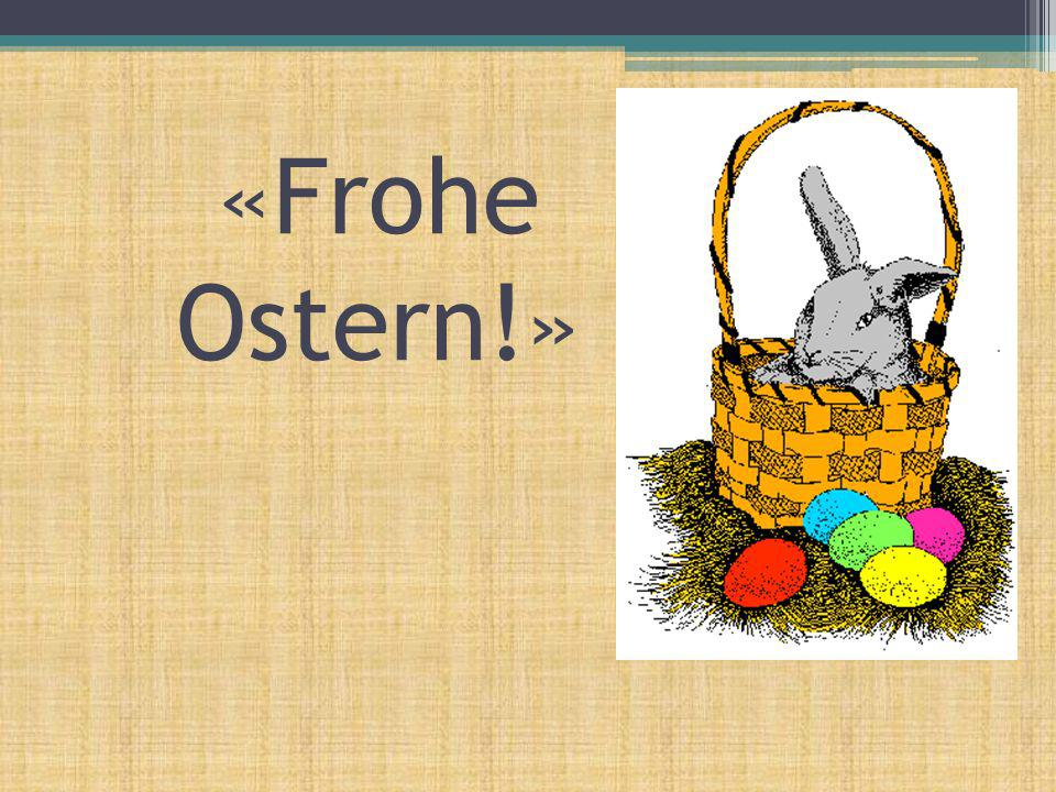 «Frohe Ostern!»