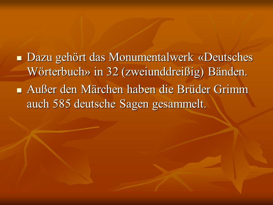 Dazu gehört das Monumentalwerk «Deutsches Wörterbuch» in 32 (zweiunddreißig) Bänden.
