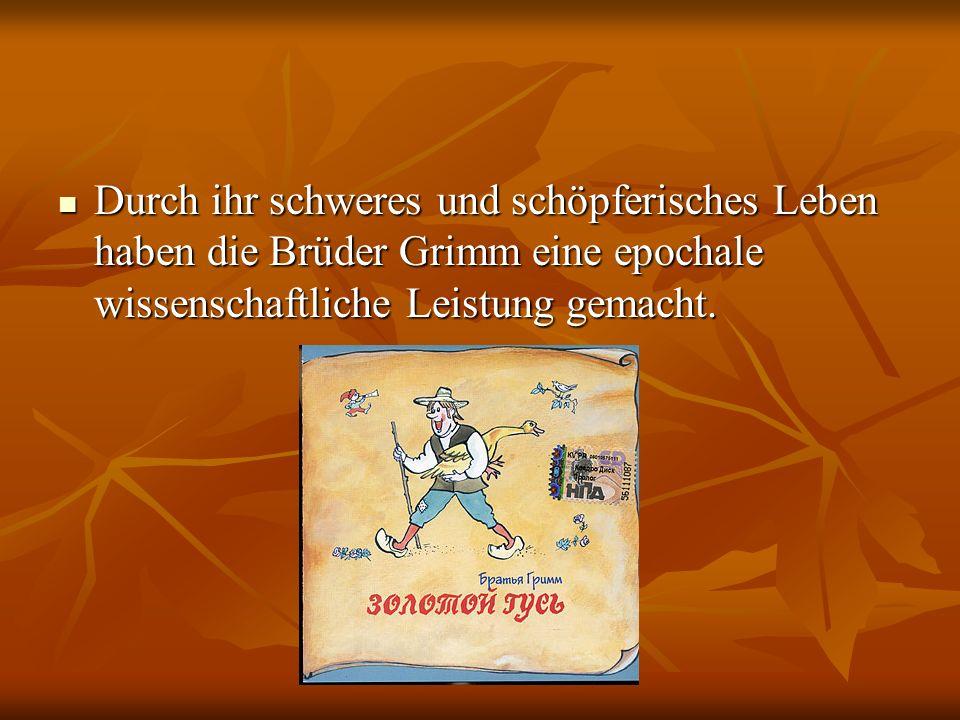 Durch ihr schweres und schöpferisches Leben haben die Brüder Grimm eine epochale wissenschaftliche Leistung gemacht.