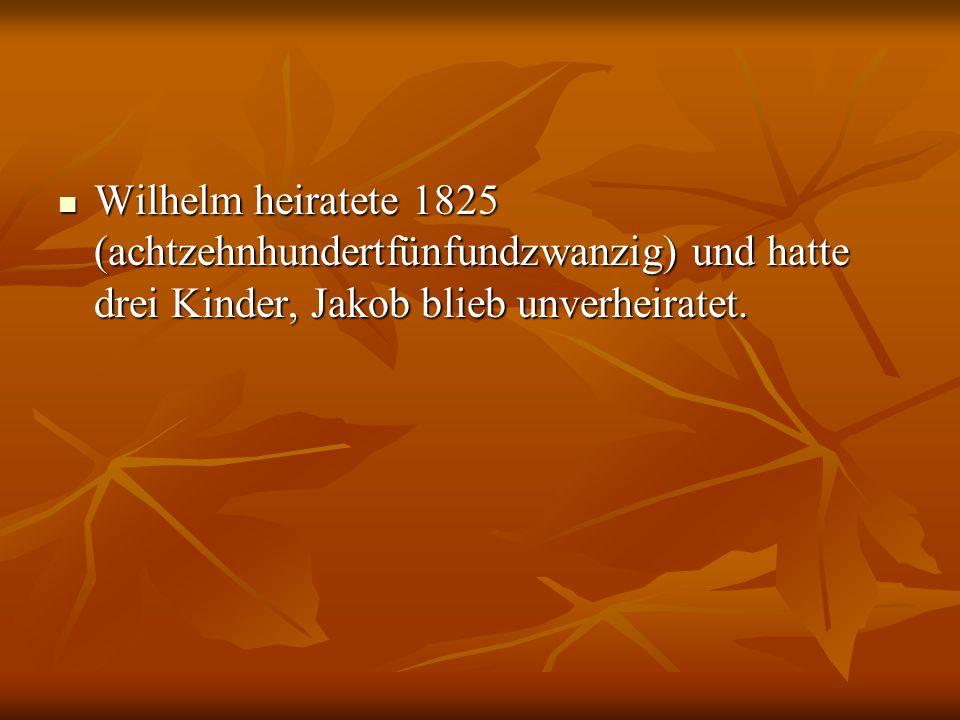 Wilhelm heiratete 1825 (achtzehnhundertfünfundzwanzig) und hatte drei Kinder, Jakob blieb unverheiratet.