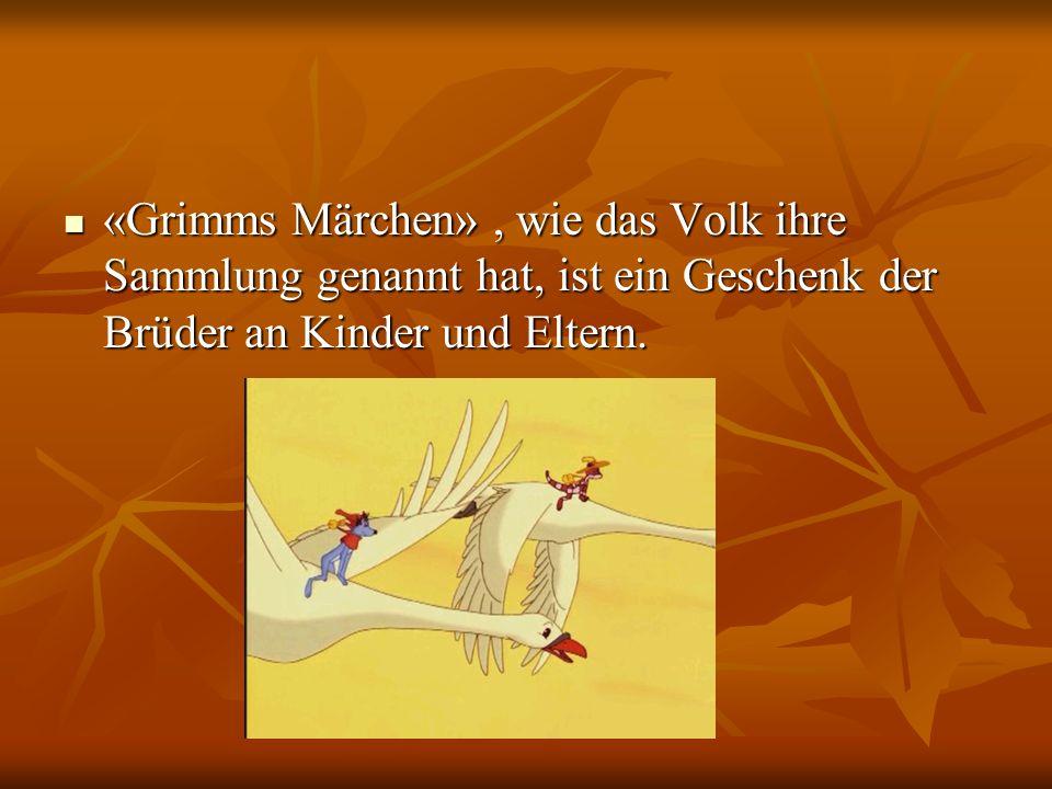 «Grimms Märchen» , wie das Volk ihre Sammlung genannt hat, ist ein Geschenk der Brüder an Kinder und Eltern.