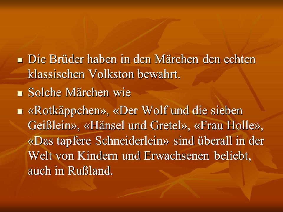 Die Brüder haben in den Märchen den echten klassischen Volkston bewahrt.