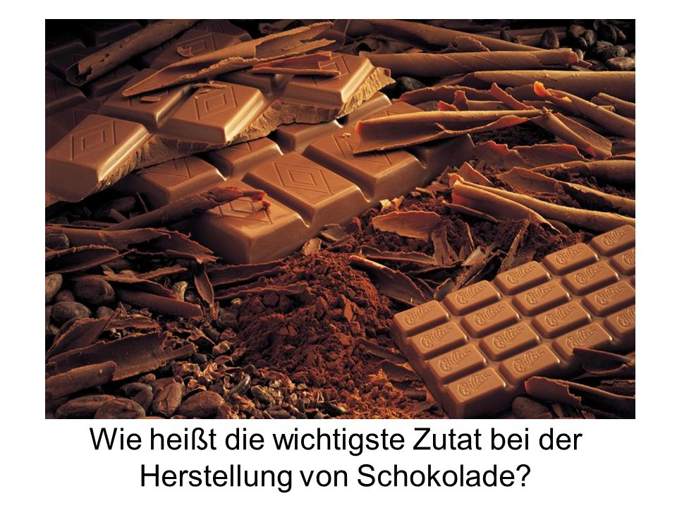 Wie heißt die wichtigste Zutat bei der Herstellung von Schokolade