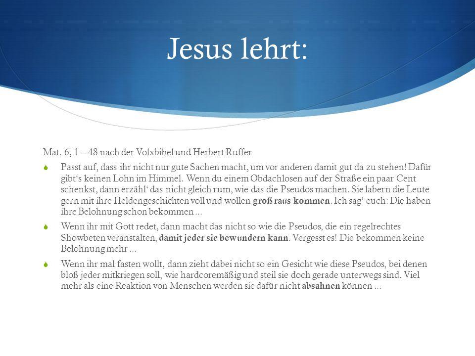 Jesus lehrt: Mat. 6, 1 – 48 nach der Volxbibel und Herbert Ruffer