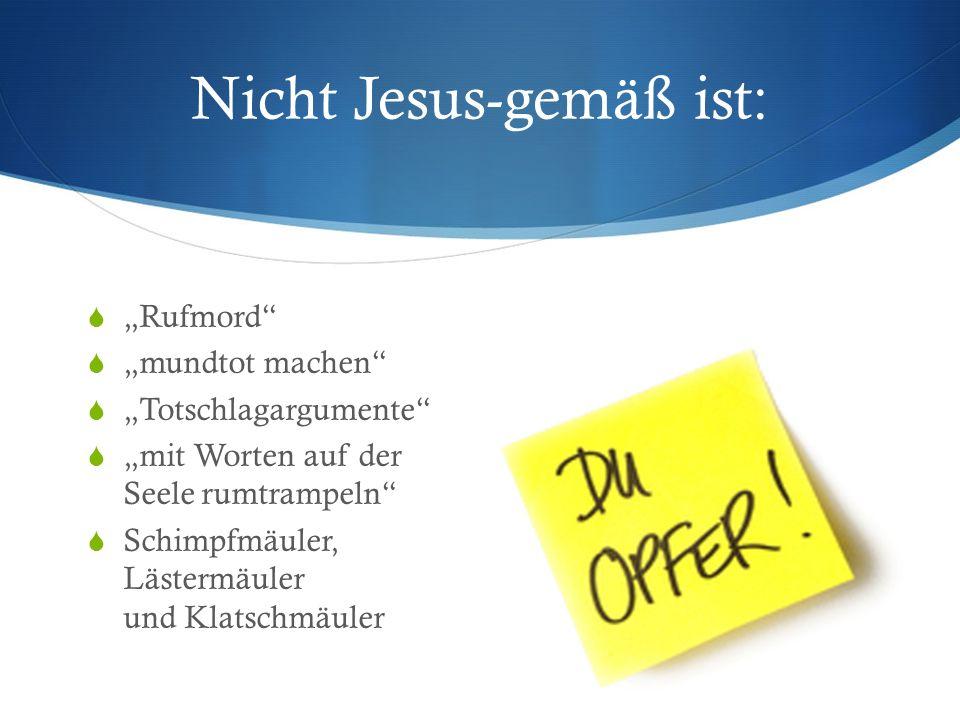 Nicht Jesus-gemäß ist: