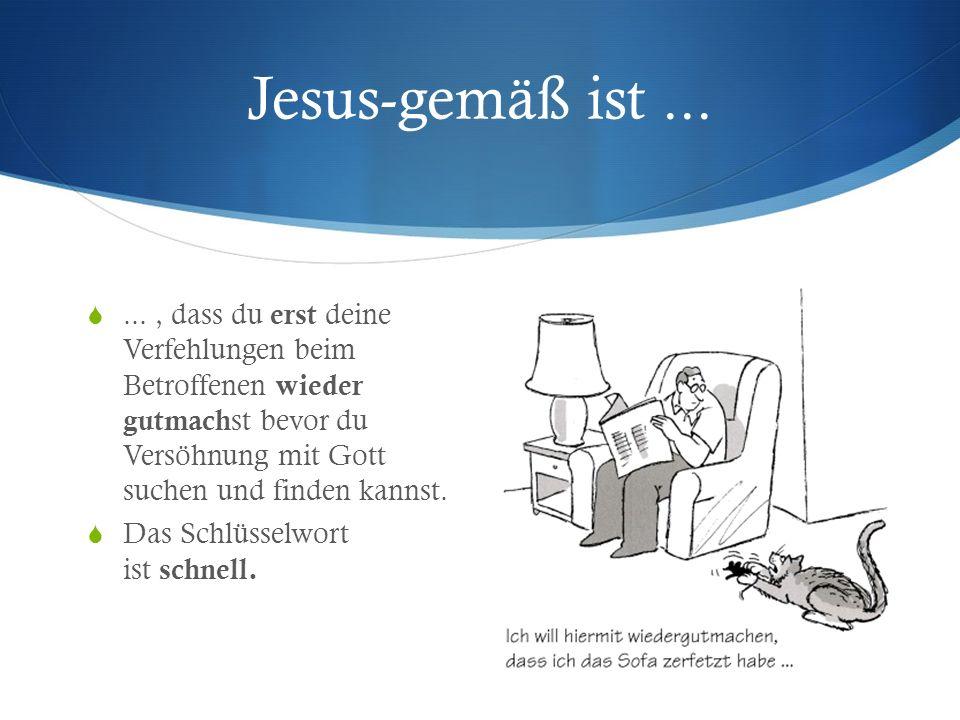 Jesus-gemäß ist ...