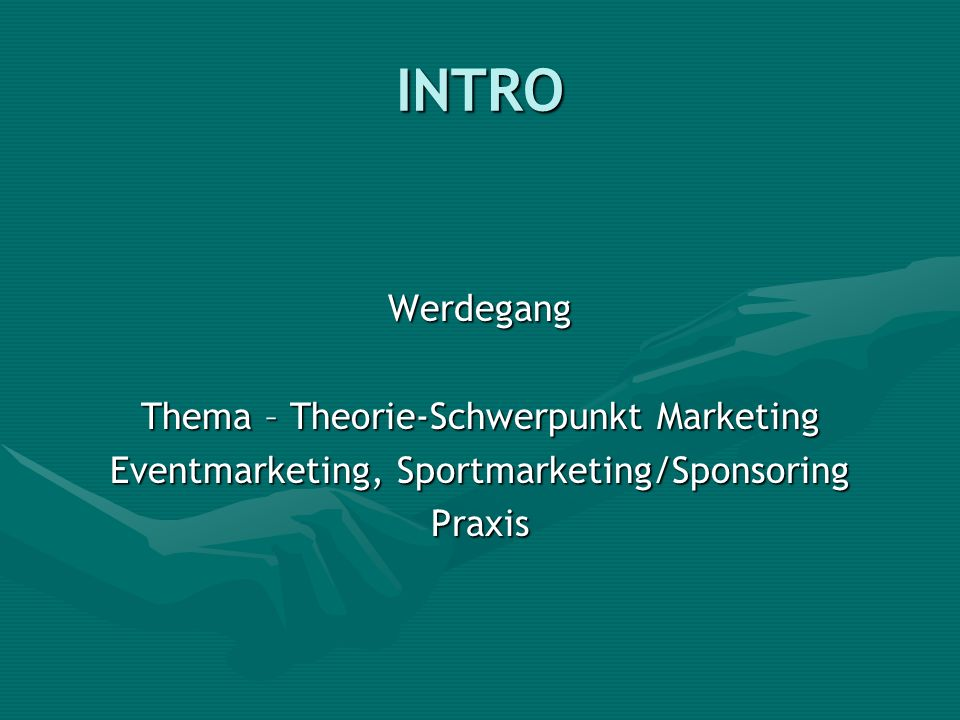 INTRO Werdegang Thema – Theorie-Schwerpunkt Marketing