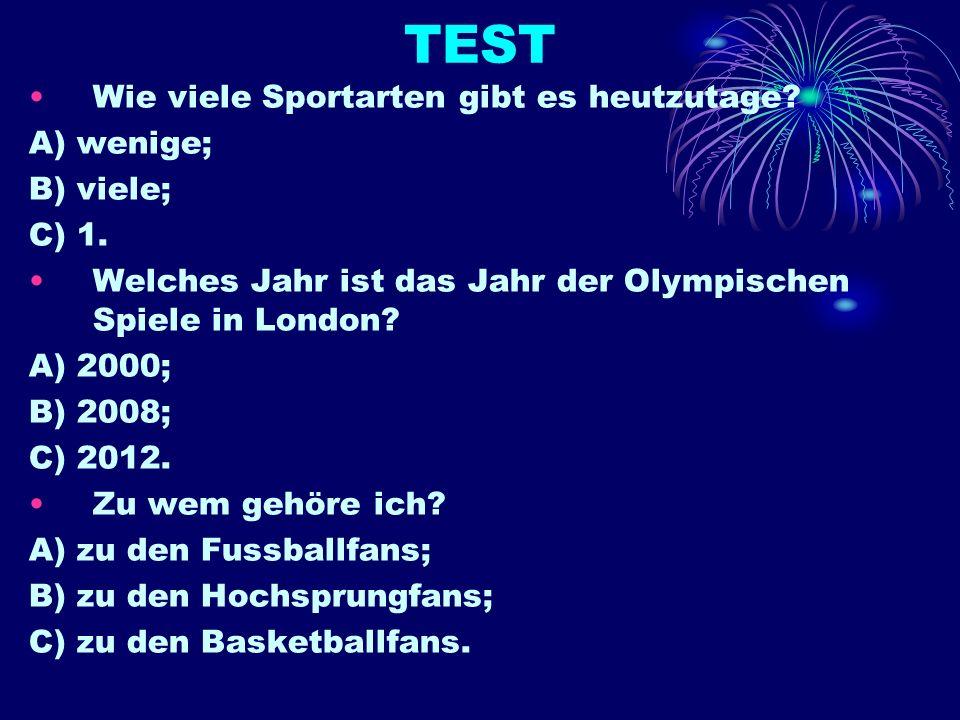 TEST Wie viele Sportarten gibt es heutzutage A) wenige; B) viele;