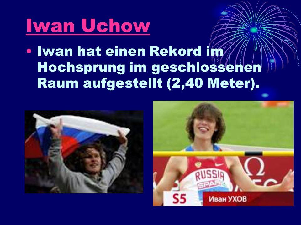 Iwan Uchow Iwan hat einen Rekord im Hochsprung im geschlossenen Raum aufgestellt (2,40 Meter).
