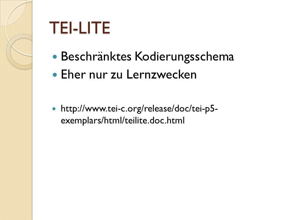 TEI-LITE Beschränktes Kodierungsschema Eher nur zu Lernzwecken