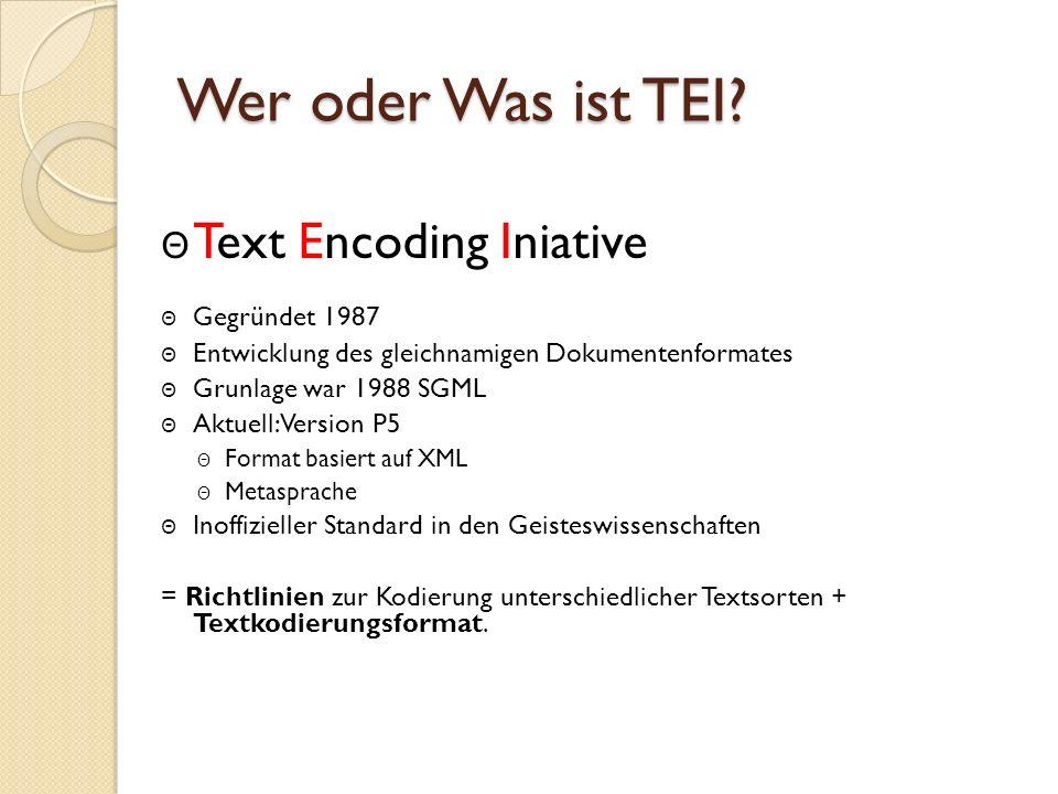 Wer oder Was ist TEI Text Encoding Iniative Gegründet 1987