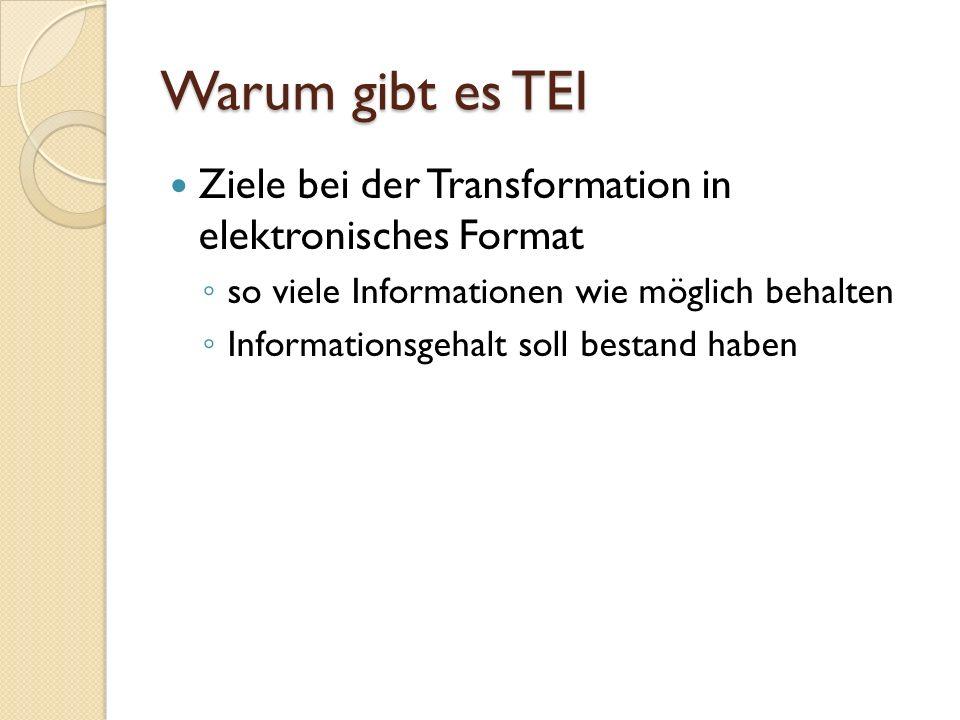 Warum gibt es TEI Ziele bei der Transformation in elektronisches Format. so viele Informationen wie möglich behalten.
