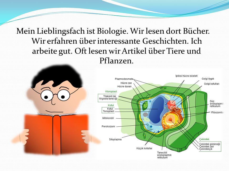 Mein Lieblingsfach ist Biologie. Wir lesen dort Bücher