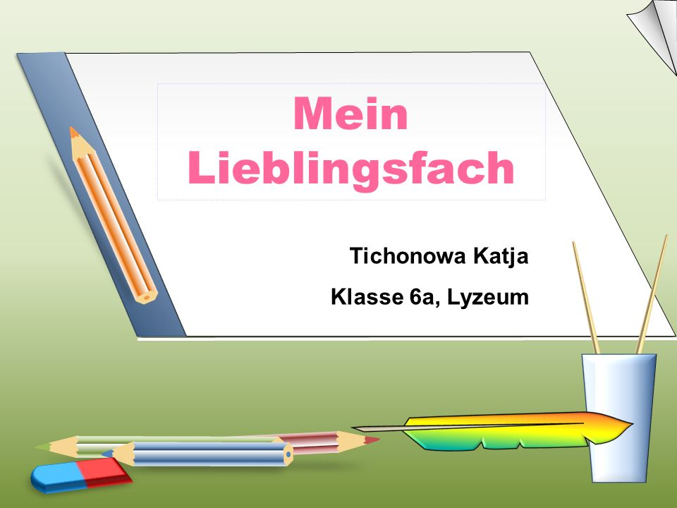 Mein Lieblingsfach Tichonowa Katja Klasse 6a, Lyzeum