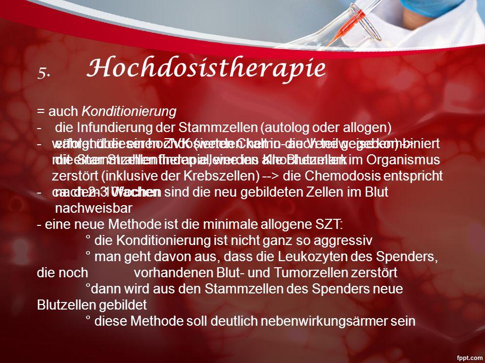 5. Hochdosistherapie = auch Konditionierung
